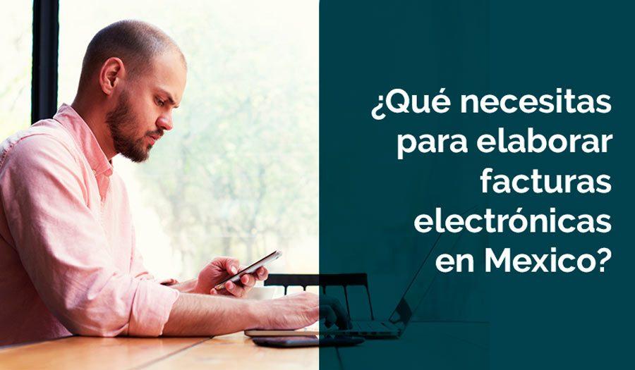 ¿Qué necesitas para elaborar facturas electrónicas en Mexico?